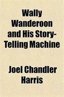 Book Wally Wanderoon And His Story-telling Machine by Joel Chandler Harris