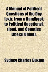 Book A Manual Of Political Questions Of The Day [extr. From A Handbook To Political Questions]. (lond… by Sydney Charles Buxton