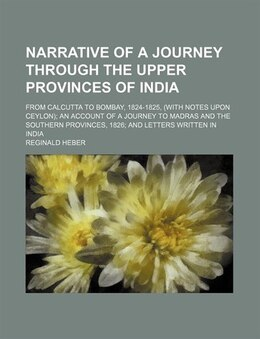 Book Narrative Of A Journey Through The Upper Provinces Of India (volume 1); From Calcutta To Bombay… by Reginald Heber