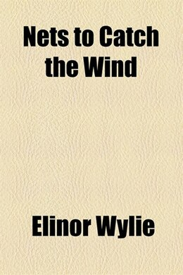 Book Nets to Catch the Wind by Elinor Wylie