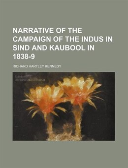 Book Narrative Of The Campaign Of The Indus In Sind And Kaubool In 1838-9 (volume 1) by Richard Hartley Kennedy