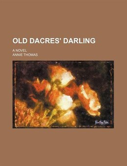 Book Old Dacres' Darling; A Novel by Annie Thomas