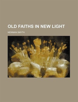 Book Old Faiths in New Light by Newman Smyth