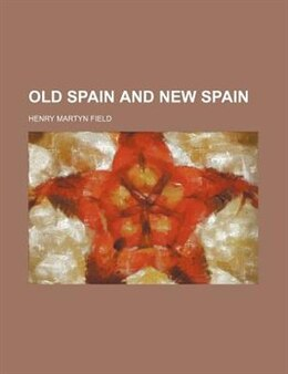 Book Old Spain and new Spain by Henry Martyn Field