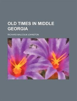 Book Old times in middle Georgia by Richard Malcolm Johnston