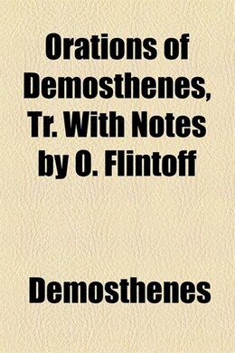 Book Orations of Demosthenes, tr. with notes by O. Flintoff by Demosthenes