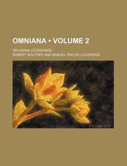 Book Omniana (volume 2); Or Horae Otiosiores by Robert Southey