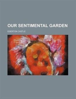 Book Our sentimental garden by Egerton Castle