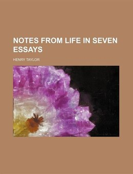Book Notes from Life in Seven Essays by Henry Taylor