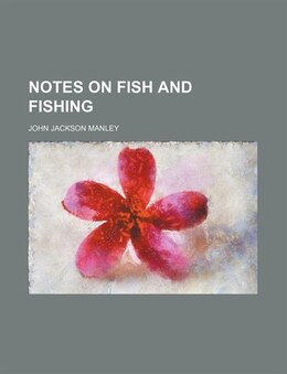 Book Notes on Fish and Fishing by John Jackson Manley
