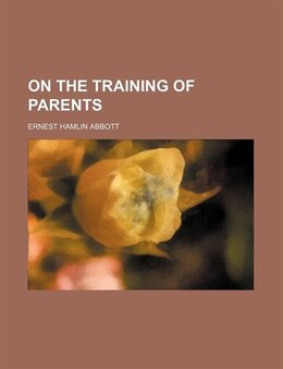 Book On the Training of Parents by Ernest Hamlin Abbott