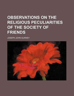 Book Observations on the religious peculiarities of the Society of Friends by Joseph John Gurney