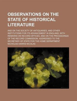 Book Observations On The State Of Historical Literature; And On The Society Of Antiquaries, And Other… by Nicholas Harris Nicolas
