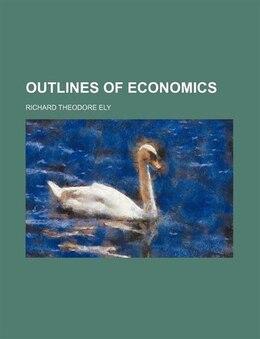 Book Outlines of economics by Richard Theodore Ely