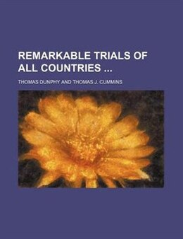 Book Remarkable Trials Of All Countries by Thomas Dunphy