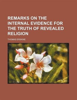 Book Remarks on the Internal Evidence for the Truth of Revealed Religion by Thomas Erskine