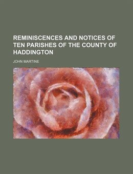 Book Reminiscences and Notices of Ten Parishes of the County of Haddington by John Martine