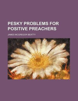 Book Pesky Problems for Positive Preachers by James Mcgregor Beatty