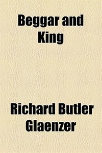 Book Beggar And King by Richard Butler Glaenzer