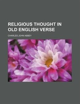 Book Religious Thought in Old English Verse by Charles John Abbey