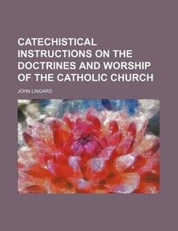 Book Catechistical Instructions On The Doctrines And Worship Of The Catholic Church by John Lingard