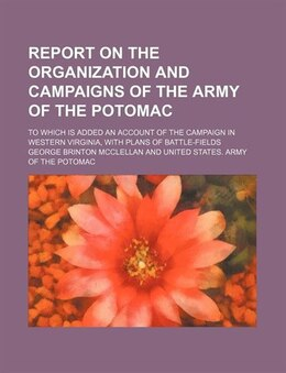 Book Report On The Organization And Campaigns Of The Army Of The Potomac; To Which Is Added An Account… by George Brinton Mcclellan