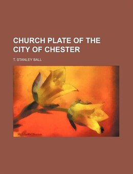 Book Church Plate Of The City Of Chester by T. Stanley Ball