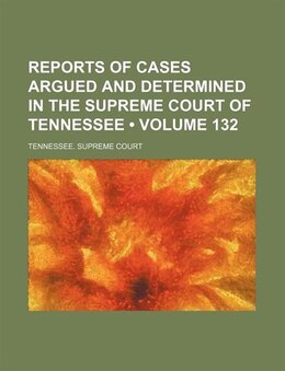 Book Reports Of Cases Argued And Determined In The Supreme Court Of Tennessee (volume 132) by Tennessee. Supreme Court
