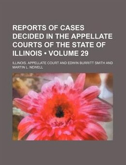 Book Reports Of Cases Decided In The Appellate Courts Of The State Of Illinois (volume 29) by Illinois. Appellate Court