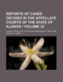 Book Reports Of Cases Decided In The Appellate Courts Of The State Of Illinois (volume 32) by Illinois. Appellate Court