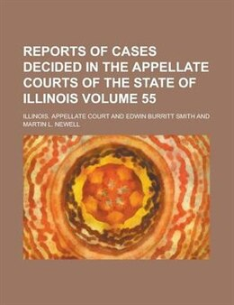 Book Reports Of Cases Decided In The Appellate Courts Of The State Of Illinois Volume 55 by Illinois. Appellate Court