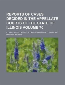 Book Reports Of Cases Decided In The Appellate Courts Of The State Of Illinois Volume 70 by Illinois. Appellate Court