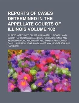 Book Reports Of Cases Determined In The Appellate Courts Of Illinois Volume 102 by Illinois. Appellate Court