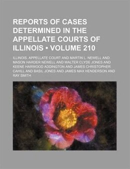 Book Reports of cases determined in the Appellate Courts of Illinois (v. 210) by Illinois. Appellate Court