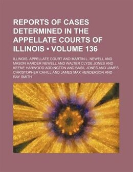 Book Reports Of Cases Determined In The Appellate Courts Of Illinois (volume 136) by Illinois. Appellate Court