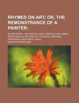 Book Rhymes on art; in two parts.: With Notes, And A Preface, Including Strictures In The State Of The… by Martin Archer Shee