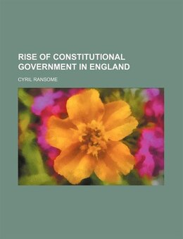 Book Rise of Constitutional Government in England by Cyril Ransome