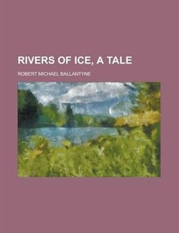 Book Rivers of ice by Robert Michael Ballantyne