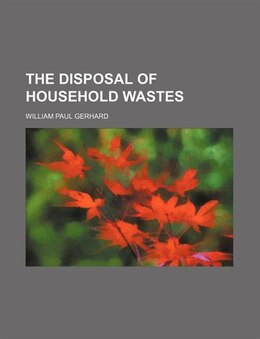 Book The Disposal of Household Wastes by William Paul Gerhard