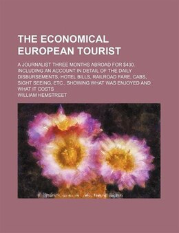 Book The Economical European Tourist; A Journalist Three Months Abroad For $430. Including An Account In… by William Hemstreet