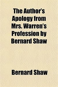 Book The Author's Apology from Mrs. Warren's Profession by Bernard Shaw by Bernard Shaw