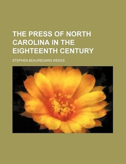 Book The Press of North Carolina in the Eighteenth Century by Stephen Beauregard Weeks