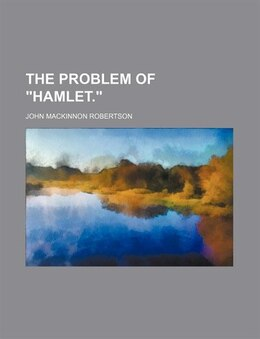 "Book The Problem Of ""hamlet."" by John Mackinnon Robertson"