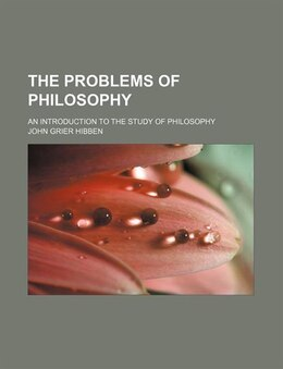 Book The Problems Of Philosophy; An Introduction To The Study Of Philosophy by John Grier Hibben