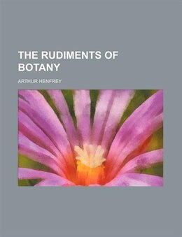Book The Rudiments of Botany by Arthur Henfrey