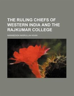 Book The Ruling Chiefs of Western India and the Rajkumar College by Nawabzada Nasrullah Khan