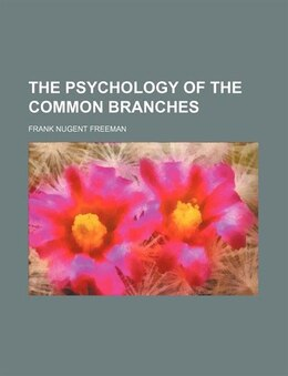 Book The Psychology of the Common Branches by Frank Nugent Freeman