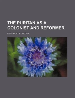 Book The Puritan as a colonist and reformer by Ezra Hoyt Byington