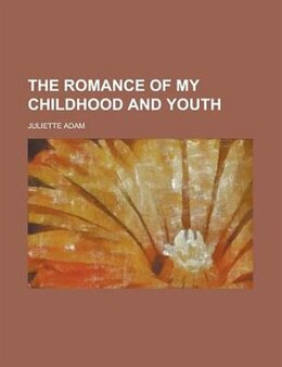 Book The Romance of My Childhood and Youth by Juliette Adam