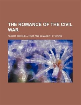 Book The Romance of the Civil War by Albert Bushnell Hart